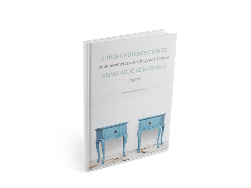 bútorfestés - 5 trükk ahhoz, hogy az alkotásod kiemelkedő színvonalú legyen - e-könyv