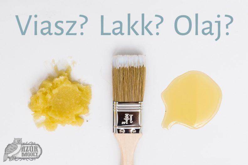 Viasz vagy lakk vagy olaj? - útmutató